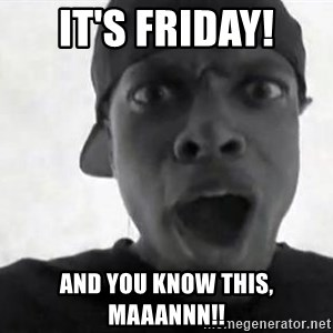 Chris TUcker - It's Friday! And you know this, Maaannn!!