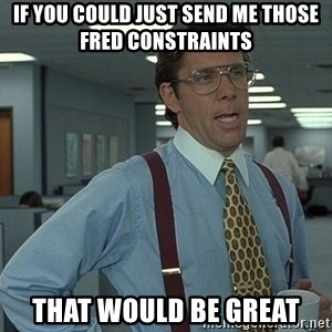 Office Space That Would Be Great - if you could just send me those fred constraints that would be great