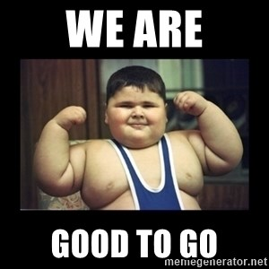 Fat kid - We Are Good To Go