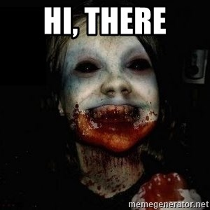 scary meme - Hi, there