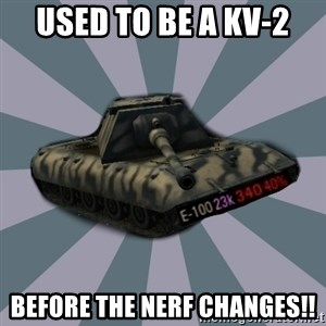 TERRIBLE E-100 DRIVER - Used to be a kv-2  before the nerf changes!!