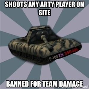 TERRIBLE E-100 DRIVER - Shoots any arty player on site Banned for team damage