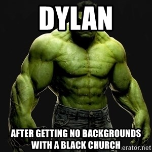 incrediblehulk - dylan after getting no backgrounds with a black church