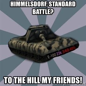 TERRIBLE E-100 DRIVER - Himmelsdorf, standard battle? To the hill my friends!