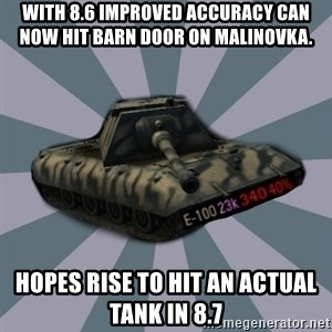 TERRIBLE E-100 DRIVER - with 8.6 improved accuracy can now hit barn door on malinovka. hopes rise to hit an actual tank in 8.7