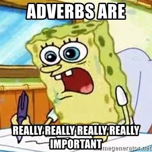 Spongebob What I Learned In Boating School Is - Adverbs are really really really really important