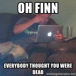 Meme Dad - Oh finn everybody thought you were dead