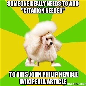 "Pretentious Theatre Kid Poodle - Someone REALLY needs to add ""citation needed""  to this John Philip Kemble Wikipedia article"