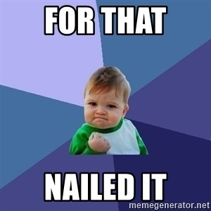 Success Kid - for that  nailed it