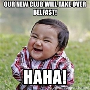 evil toddler kid2 - Our new club will take over Belfast! haha!