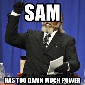 Rent Is Too Damn High - sam has too damn much power