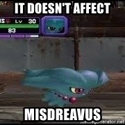 MISDREAVUS - IT Doesn't affect MISDREAVUS