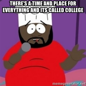 South Park Chef - There's a time and place for everything and its called college