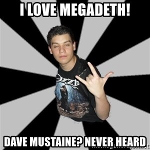 Metal Boy From Hell - I love megadeth! Dave Mustaine? Never heard