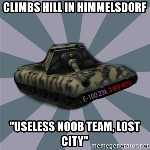 "TERRIBLE E-100 DRIVER - climbs hill in himmelsdorf ""useless noob team, lost city"""
