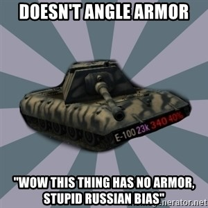 """TERRIBLE E-100 DRIVER - doesn't angle armor """"wow this thing has no armor, stupid russian bias"""""""