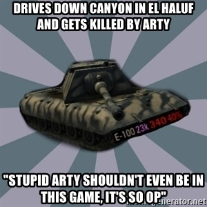 """TERRIBLE E-100 DRIVER - Drives down canyon in el haluf and gets killed by arty """"stupid arty shouldn't even be in this game, it's so OP"""""""