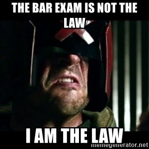 Judge Dredd I am the law - The bar exam is not the law I am the law