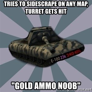 """TERRIBLE E-100 DRIVER - Tries to sidescrape on any map, turret gets hit """"Gold AMMO NOOB"""""""