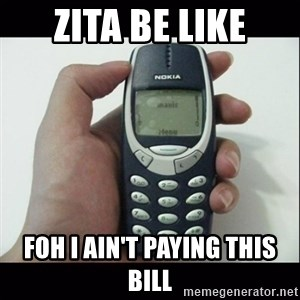 Niggas be like - Zita be like Foh I ain't paying this bill