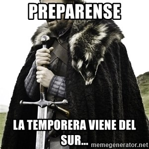 Brace Yourselves.  John is turning 21. - preparense la temporera viene del sur...
