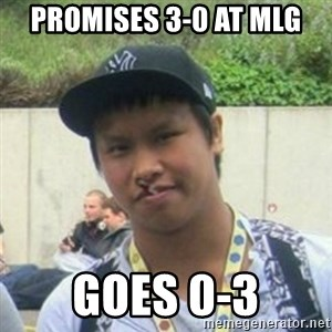 Good Guy Reginald - Promises 3-0 at MLG Goes 0-3