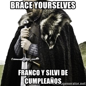 Brace Yourselves.  John is turning 21. - Brace yourselves Franco y silvi de cumpleaños