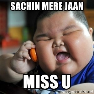 fat chinese kid - SACHIN MERE JAAN  MISS U