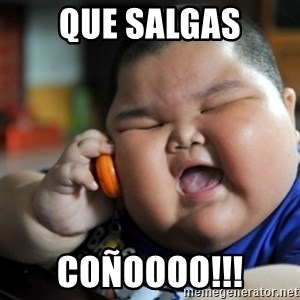fat chinese kid - QUE SALGAS COÑOOOO!!!