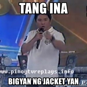 Willie You Don't Do That to Me! - Tang Ina Bigyan ng jacket yan