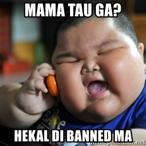 fat chinese kid - mama tau ga? Hekal di banned ma