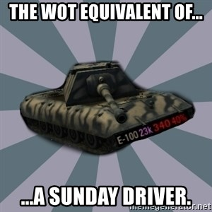 TERRIBLE E-100 DRIVER - The wot equivalent of... ...a sunday driver.