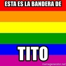 You're Probably Gay - ESTA ES LA BANDERA DE TITO