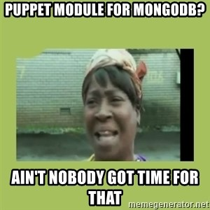 Sugar Brown - Puppet module for mongodb? Ain't nobody got time for that