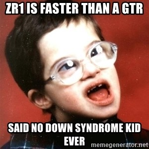 Retard Boy - Zr1 is faster than a GTR said no down syndrome kid ever