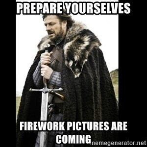 Prepare Yourself Meme - Prepare yourselves Firework pictures are coming