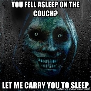 Uninvited house guest - YOU FELL ASLEEP ON THE COUCH? LET ME CARRY YOU TO SLEEP