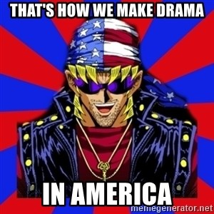 bandit keith - that's how we make drama in america