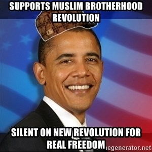 Scumbag Obama - supports muslim brotherhood revolution silent on new revolution for real freedom