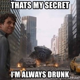 Bruce banner - thats my secret i'm always drunk