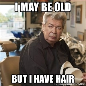 old man pawn stars - I may be old but I have hair