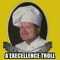 Chef Excellence -  a execellence troll