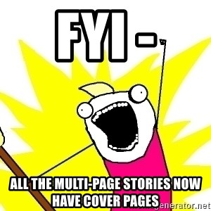 X ALL THE THINGS - fyi - all the multi-page stories now have cover pages