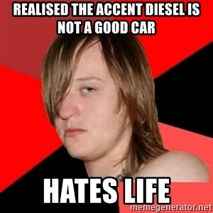 Bad Attitude Teen - Realised the accent diesel is not a good car Hates Life