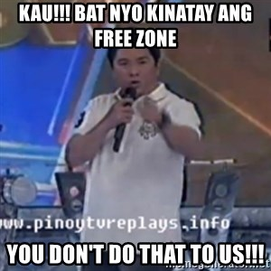 Willie You Don't Do That to Me! - Kau!!! Bat Nyo Kinatay Ang Free Zone You Don't Do That To Us!!!