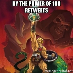 he-man power - BY THE POWER OF 100 RETWEETS