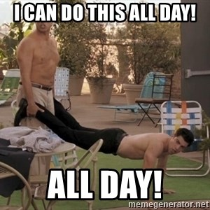 schmidt all day - I can do this all day! ALL DAY!