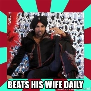 Indian gangster wannabe -  Beats his wife daily