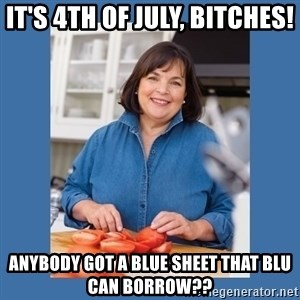 Ina Garten - It's 4th of July, Bitches! Anybody got a Blue Sheet that Blu can borrow??