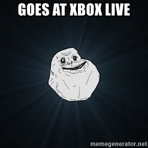 Forever Alone - GOES AT XBOX LIVE